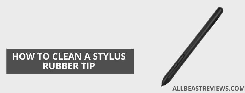 How To Clean A Stylus Rubber Tip