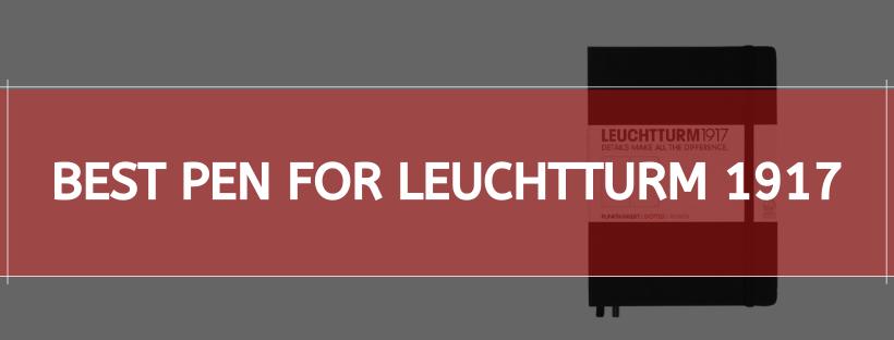 Best Pen For Leuchtturm 1917