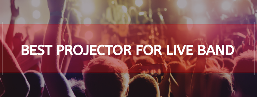 Best Projector For Live Band
