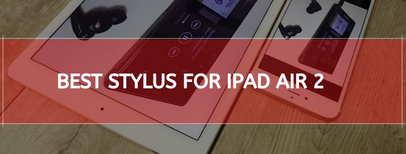 Best Stylus For Ipad Air 2
