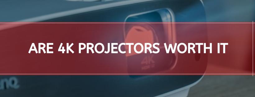 Are 4k Projectors Worth It