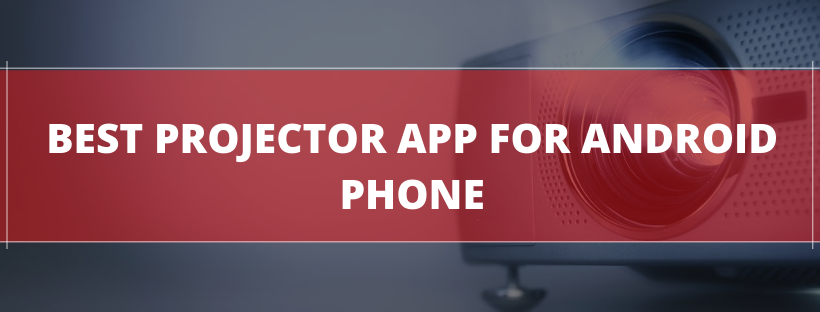 Best Projector App For Android Phone