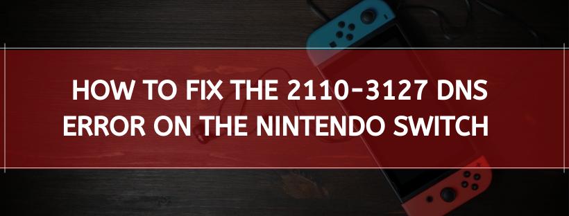 Fix The 2110-3127 DNS Error On The Nintendo Switch