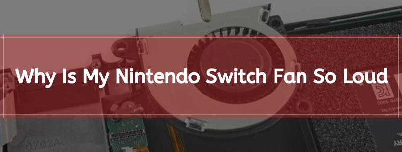 Why Is My Nintendo Switch Fan So Loud