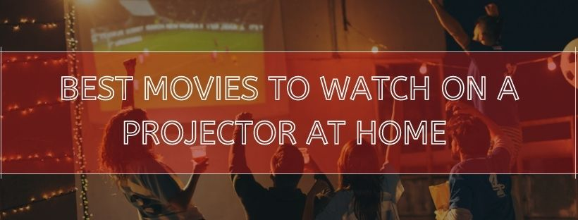 Best Movies To Watch On A Projector At Home