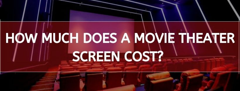 How Much Does A Movie Theater Screen Cost?