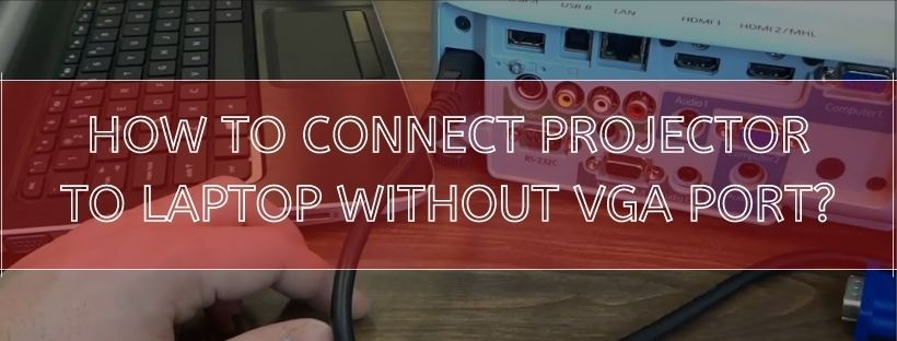 How To Connect Projector To Laptop Without VGA Port?